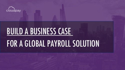 International Payroll - Building a Business Case for a Global Payroll Solution