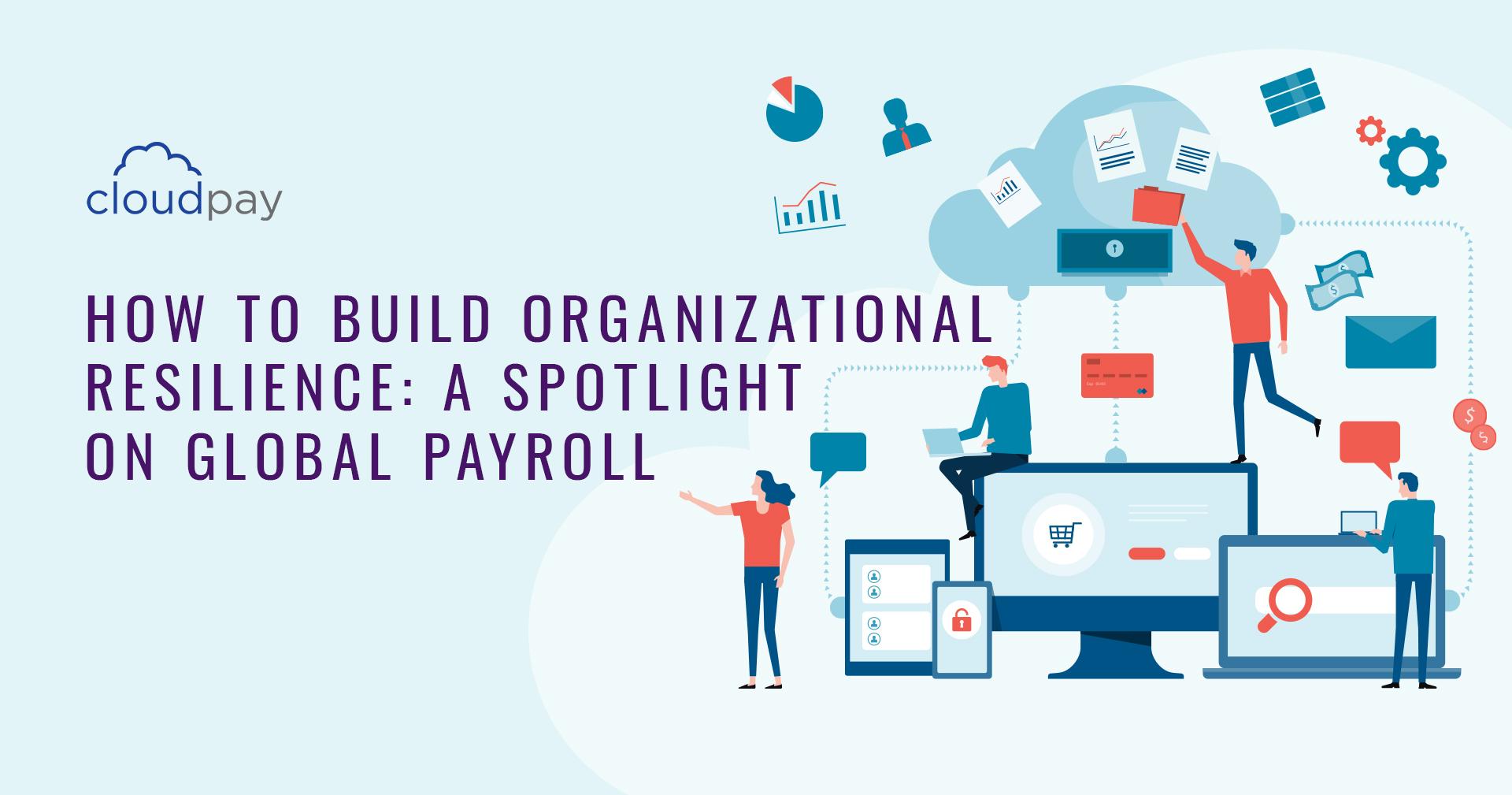 Organizational Resilience: A Spotlight On Global Payroll