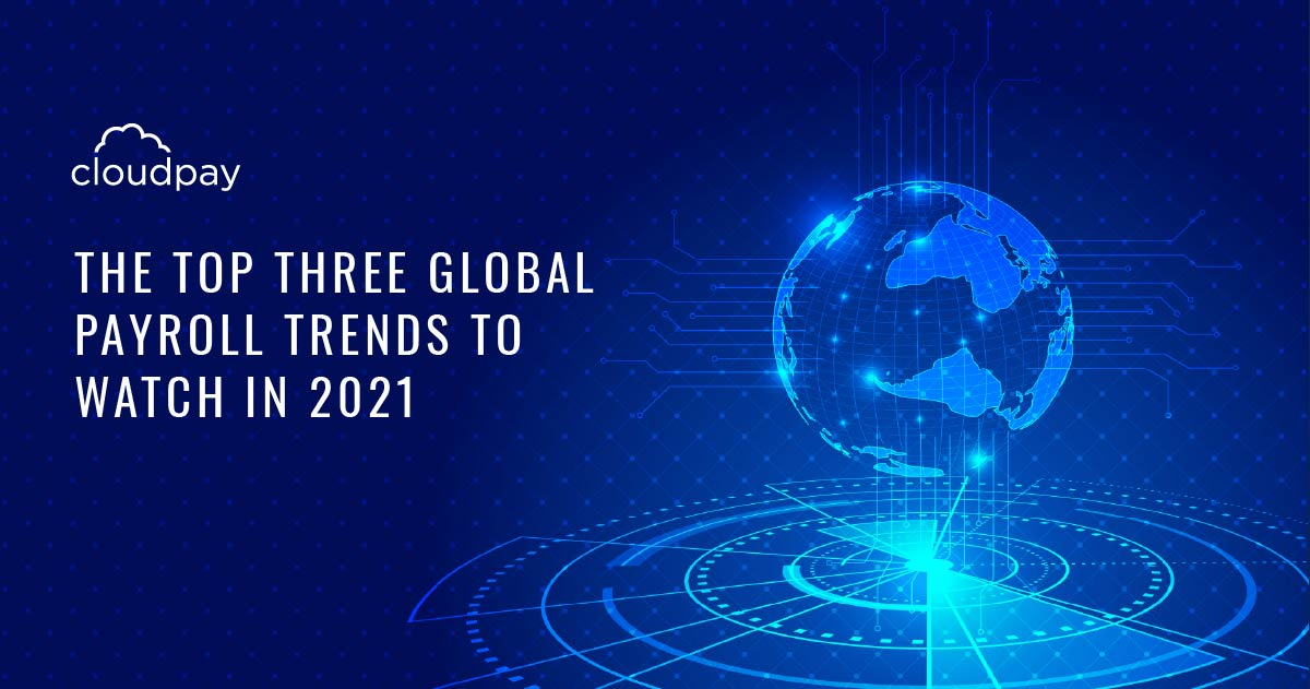 Top Three Global Payroll Trends to Watch In 2021