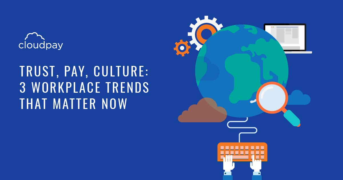 Trust, Pay, Culture: 3 Workplace Trends